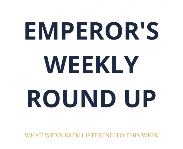 Text on a white background that reads 'Emperor's Weekly Round Up - What The Team Has Been Listening To This Week'